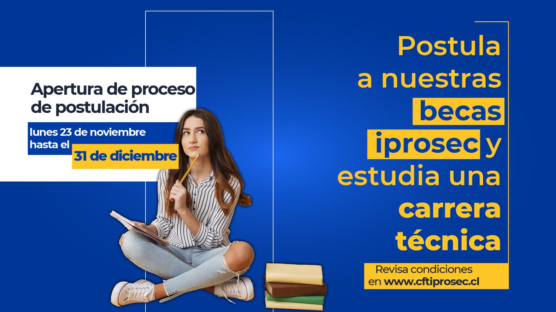 ¡Ven y postula al 1er Proceso de becas IPROSEC para estudiantes de 1er año! Hasta el 31 de diciembre